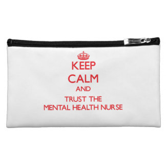 Keep Calm and Trust the Mental Health Nurse Cosmetics Bags