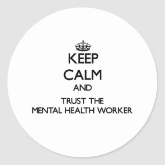 Keep Calm and Trust the Mental Health Worker Round Stickers