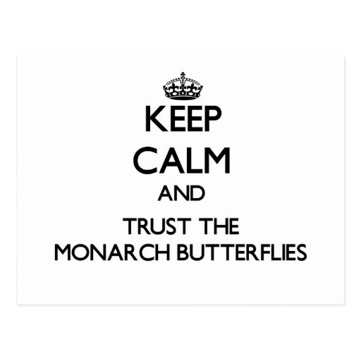 Keep calm and Trust the Monarch Butterflies Postcards