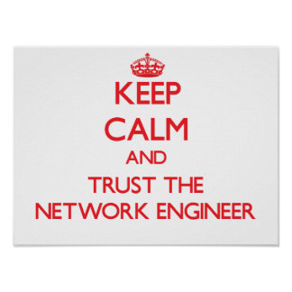 Keep Calm and Trust the Network Engineer Poster