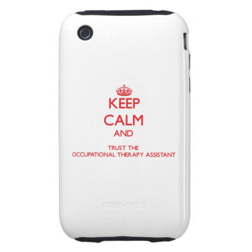 Keep Calm and Trust the Occupational Therapy Assis iPhone 3 Tough Cases