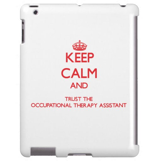 Keep Calm and Trust the Occupational Therapy Assis