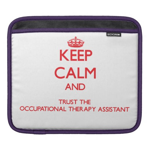 Keep Calm and Trust the Occupational Therapy Assis iPad Sleeves