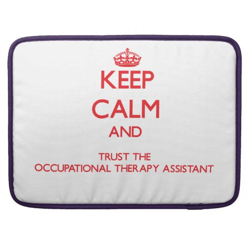 Keep Calm and Trust the Occupational Therapy Assis Sleeves For MacBooks