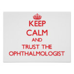 Keep Calm and Trust the Ophthalmologist Poster