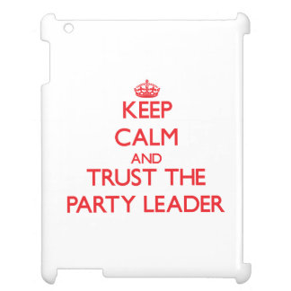 Keep Calm and Trust the Party Leader Cover For The iPad