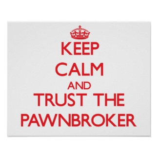 Keep Calm and Trust the Pawnbroker Poster