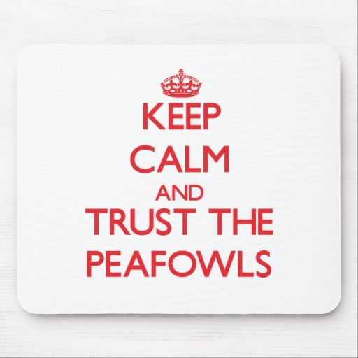 Keep calm and Trust the Peafowls Mousepad