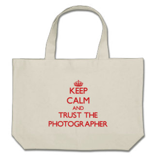 Keep Calm and Trust the Photographer Bags