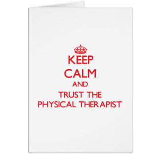 Keep Calm and Trust the Physical Therapist Greeting Card