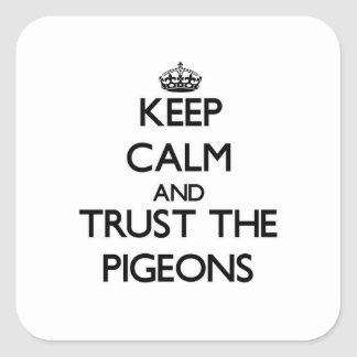 Keep calm and Trust the Pigeons Square Sticker