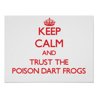 Keep calm and Trust the Poison Dart Frogs Print