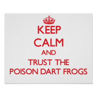 Keep calm and Trust the Poison Dart Frogs Poster