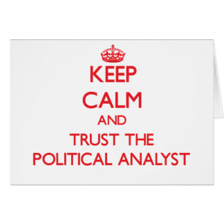 Keep Calm and Trust the Political Analyst Greeting Card
