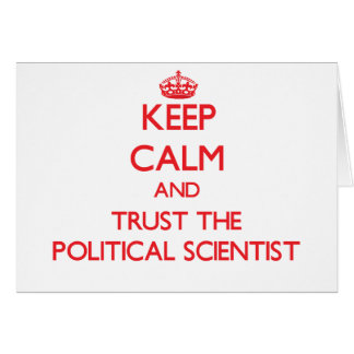 Keep Calm and Trust the Political Scientist Greeting Card
