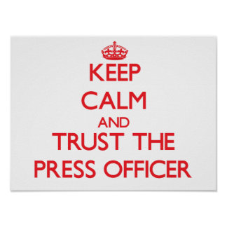 Keep Calm and Trust the Press Officer Print