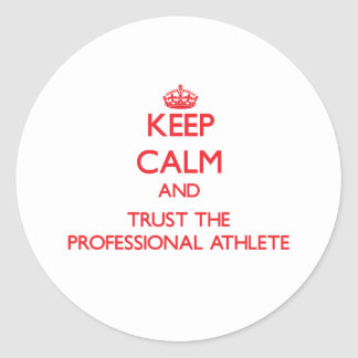 Keep Calm and Trust the Professional Athlete Stickers
