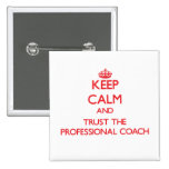 Keep Calm and Trust the Professional Coach Pinback Button