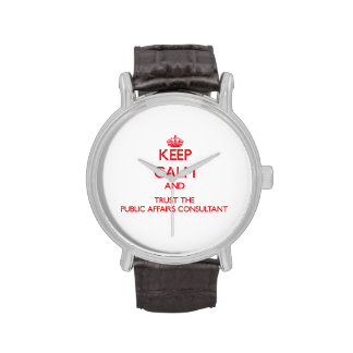 Keep Calm and Trust the Public Affairs Consultant Wristwatch