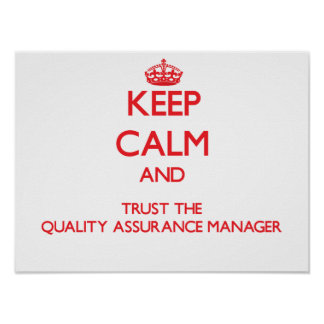 Keep Calm and Trust the Quality Assurance Manager Poster