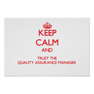 Keep Calm and Trust the Quality Assurance Manager Print