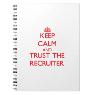 Keep Calm and Trust the Recruiter Spiral Note Books