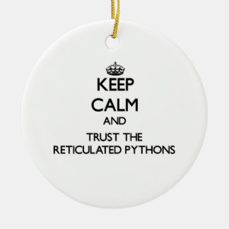 Keep calm and Trust the Reticulated Pythons Christmas Ornament