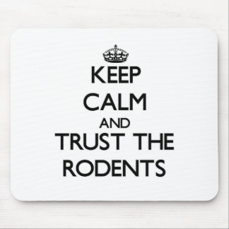 Keep calm and Trust the Rodents Mouse Pads