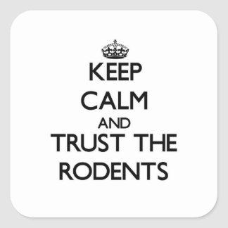Keep calm and Trust the Rodents Square Sticker