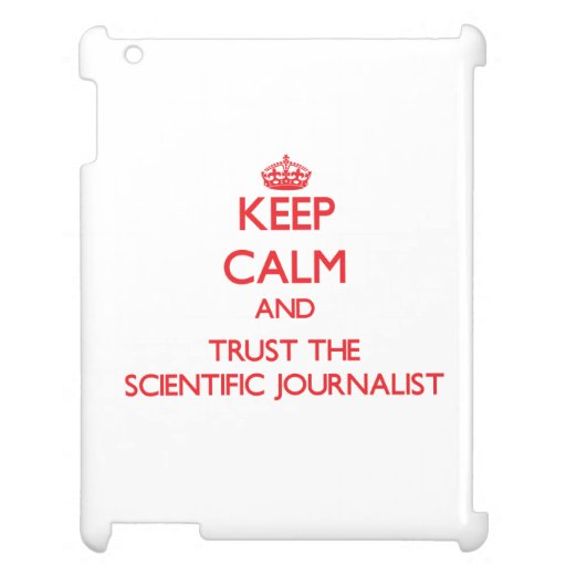 Keep Calm and Trust the Scientific Journalist Case For The iPad 2 3 4