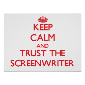 Keep Calm and Trust the Screenwriter Poster