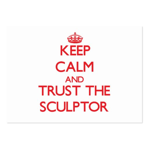 Keep Calm and Trust the Sculptor Business Card Templates