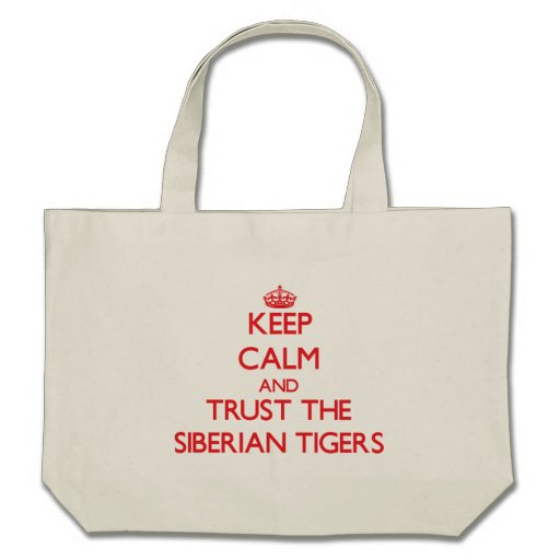 Keep calm and Trust the Siberian Tigers Bag