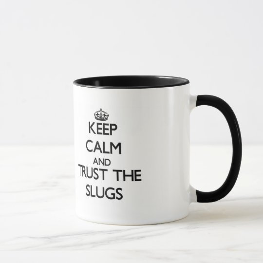 Keep calm and Trust the Slugs Mug