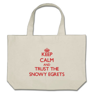 Keep calm and Trust the Snowy Egrets Tote Bag