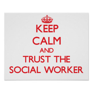 Keep Calm and Trust the Social Worker Poster