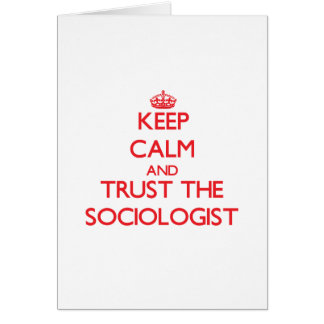 Keep Calm and Trust the Sociologist Greeting Card