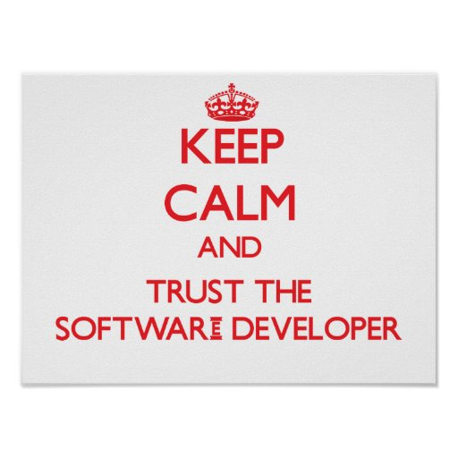 Keep Calm and Trust the Software Developer Print