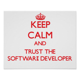 Keep Calm and Trust the Software Developer Posters