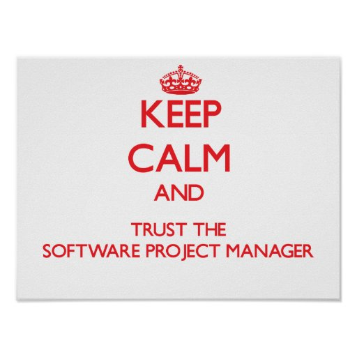 Keep Calm and Trust the Software Project Manager Poster