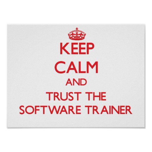 Keep Calm and Trust the Software Trainer Print