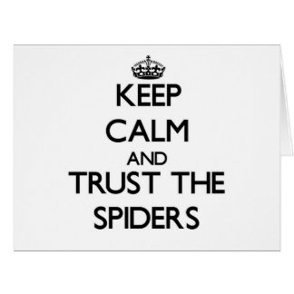 Keep calm and Trust the Spiders Cards