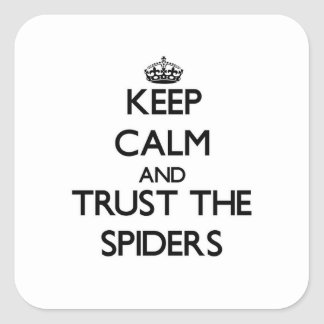 Keep calm and Trust the Spiders Square Sticker