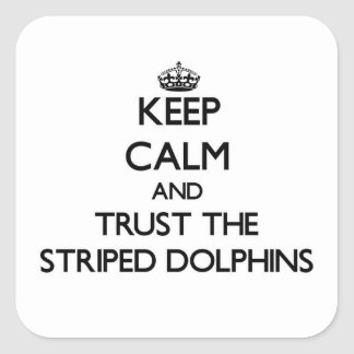 Keep calm and Trust the Striped Dolphins Square Sticker