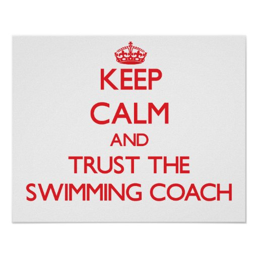 Keep Calm and Trust the Swimming Coach Poster
