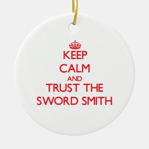 Keep Calm and Trust the Sword Smith Christmas Ornament