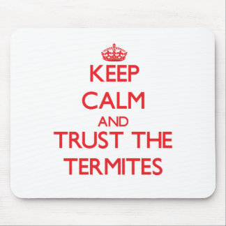 Keep calm and Trust the Termites Mouse Pad