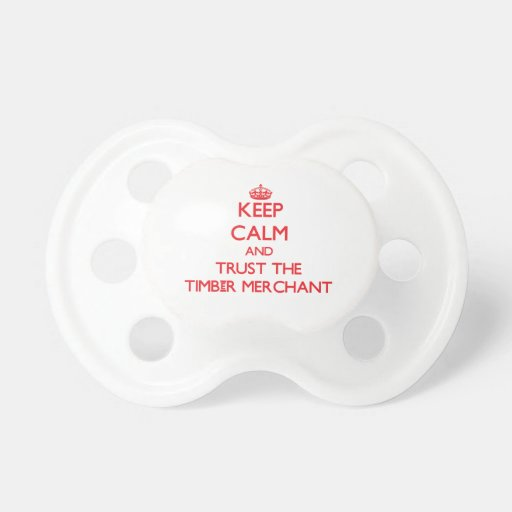 Keep Calm and Trust the Timber Merchant Pacifier