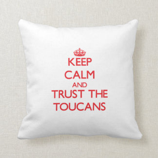 Keep calm and Trust the Toucans Throw Pillow