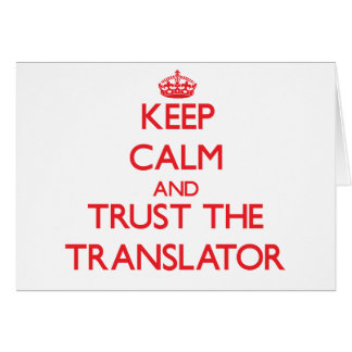Keep Calm and Trust the Translator Greeting Card